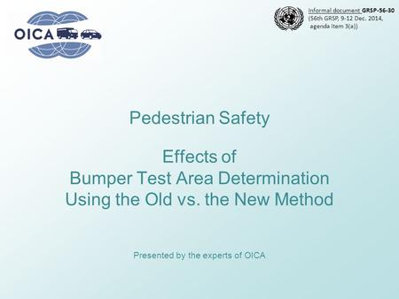 Pedestrian Safety Effects of Bumper Test Area Determination Using the Old vs. the New Method Presented by the experts of OICA Informal document GRSP-56-30.