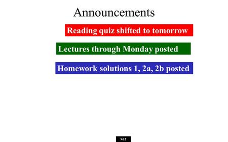 Announcements Reading quiz shifted to tomorrow 9/12 Lectures through Monday posted Homework solutions 1, 2a, 2b posted.