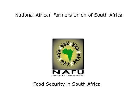 National African Farmers Union of South Africa Food Security in South Africa.