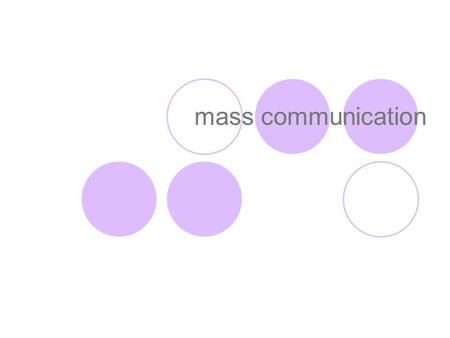 Mass communication. process is the process whereby media organizations produce and transmit messages to large publics and, the process by which those.