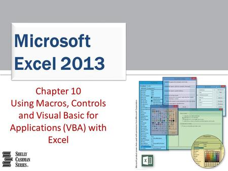 Chapter 10 Using Macros, Controls and Visual Basic for Applications (VBA) with Excel Microsoft Excel 2013.
