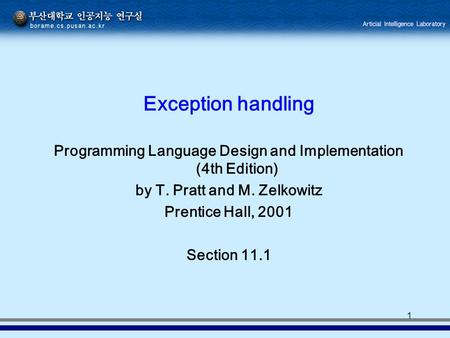 1 Exception handling Programming Language Design and Implementation (4th Edition) by T. Pratt and M. Zelkowitz Prentice Hall, 2001 Section 11.1.