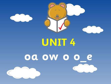 UNIT 4 oa ow o o_e. Day 1 What we're learning: To read words containing the phoneme /oa/. How did we do? We can recognise at least 3 ways of representing.