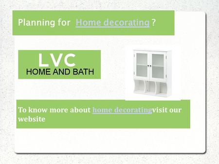 Planning for Home decorating ?Home decorating To know more about home decoratingvisit our websitehome decorating.