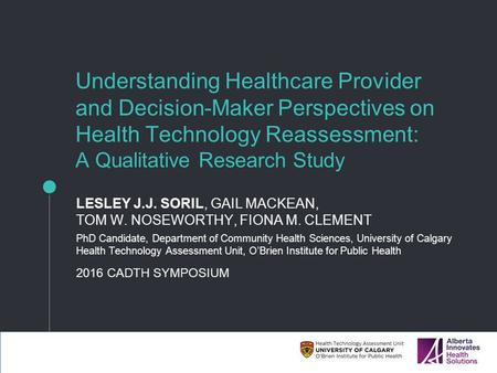 Understanding Healthcare Provider and Decision-Maker Perspectives on Health Technology Reassessment: A Qualitative Research Study LESLEY J.J. SORIL, GAIL.