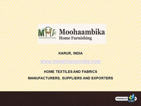 KARUR, INDIA HOME TEXTILES AND FABRICS MANUFACTURERS, SUPPLIERS AND EXPORTERS www.homelinensindia.com.