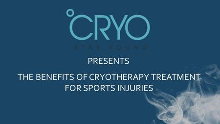 PRESENTS THE BENEFITS OF CRYOTHERAPY TREATMENT FOR SPORTS INJURIES.