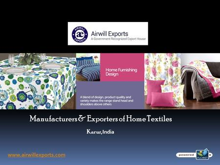 Manufacturers & Exporters of Home Textiles www.airwillexports.com Karur, India.