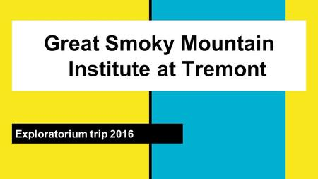 Great Smoky Mountain Institute at Tremont Exploratorium trip 2016.