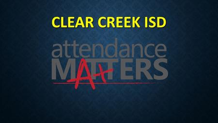 CLEAR CREEK ISD. HB 2398 ADDRESSES HB 2398 ADDRESSES Compulsory Attendance, defining truant conduct Clarifies attendance officer duties Mandates district.