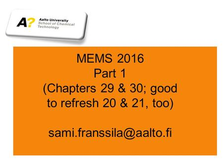 MEMS 2016 Part 1 (Chapters 29 & 30; good to refresh 20 & 21, too)