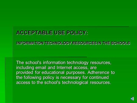 ACCEPTABLE USE POLICY: INFORMATION TECHNOLOGY RESOURCES IN THE SCHOOLS The school's information technology resources, including email and Internet access,