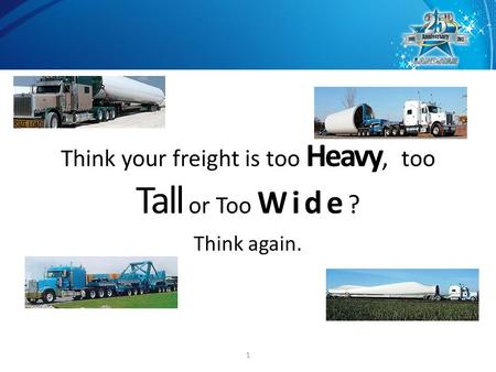 Think your freight is too Heavy, too Tall or Too Wide ? Think again. 1.