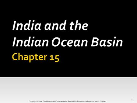 Copyright © 2006 The McGraw-Hill Companies Inc. Permission Required for Reproduction or Display. India and the Indian Ocean Basin 1.