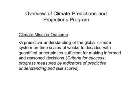 Climate Mission Outcome A predictive understanding of the global climate system on time scales of weeks to decades with quantified uncertainties sufficient.