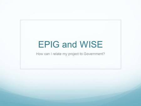 EPIG and WISE How can I relate my project to Government?
