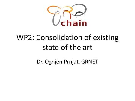 WP2: Consolidation of existing state of the art Dr. Ognjen Prnjat, GRNET.