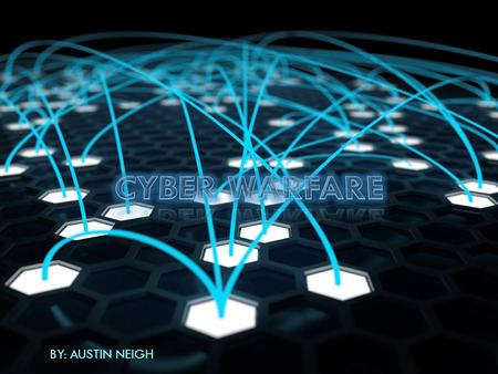 BY: AUSTIN NEIGH. WHAT IS CYBER WARFARE? Hacking that is politically motivated to conduct sabotage or espionage Form of information warfare Typically.