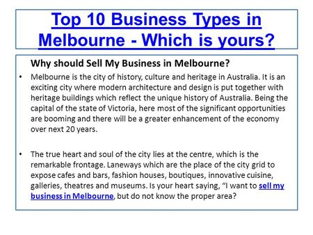 Top 10 Business Types in Melbourne - Which is yours? Why should Sell My Business in Melbourne? Melbourne is the city of history, culture and heritage in.