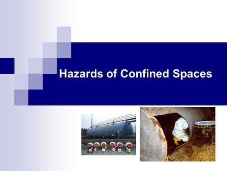 Hazards of Confined Spaces. INSTRUCTIONAL GOAL The participant till understand the various hazards associated with confined space entries and the need.