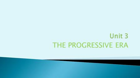 THE PROGRESSIVE ERA.  A political movement in the early 1900's which saw social reforms such as child labor laws, a minimum wage, Women's Rights, and.