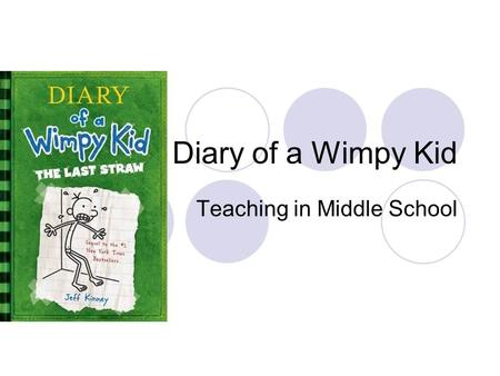 Diary of a Wimpy Kid Teaching in Middle School. Diary of Wimpy Kid- The Last Straw The book is a journal for the main character Greg Heffley Greg's father.