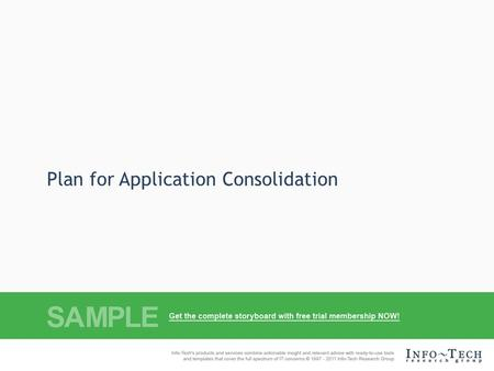 Plan for Application Consolidation. Successful application consolidation relies on assessment of the application portfolio to determine the best candidates.
