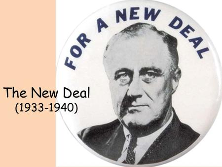 The New Deal (1933-1940). Election of 1932 DEMOCRAT Franklin Delano Roosevelt – Former Governor of NY – Public Works Programs – Cut Federal Budget REPUBLICAN.