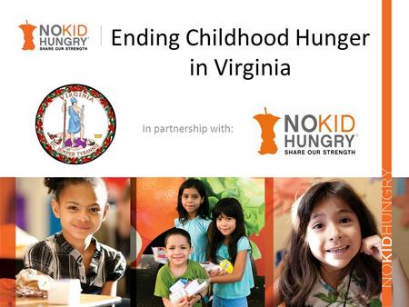 Ending Childhood Hunger in Virginia In partnership with: