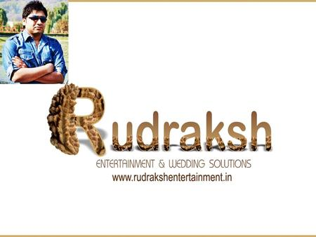 RUDRAKSH ENTERTAINMENT is the collective effort of a committed and multidisciplinary group of young energetic professionals with lots of expertise and.