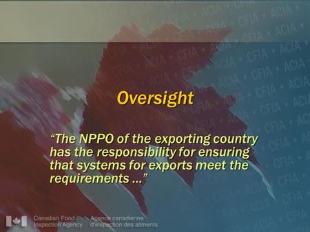 "Oversight ""The NPPO of the exporting country has the responsibility for ensuring that systems for exports meet the requirements …"""