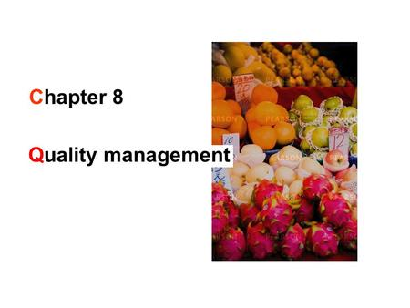 Chapter 8 Quality management Design Planning and control Operations strategy Improvement The operation supplies… the consistent delivery of products.