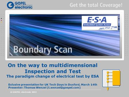 On the way to multidimensional Inspection and Test The paradigm change of electrical test by ESA © GOEPEL electronic 2013 Exlusive presentation for UK.