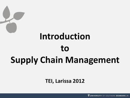 Introduction to Supply Chain Management TEI, Larissa 2012.