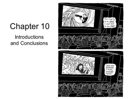 Chapter 10 Introductions and Conclusions. 2 Primacy- Recency Effect The way you begin and the way you end is how people will remember the entire experience.