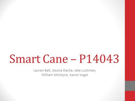 Smart Cane – P14043 Lauren Bell, Jessica Davila, Jake Luckman, William McIntyre, Aaron Vogel.