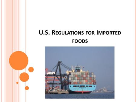 U.S. R EGULATIONS FOR I MPORTED FOODS. FDA R EQUIREMENTS Must comply with same US laws and regulations as domestic foods  GMPs  HACCP  Labeling  errors.