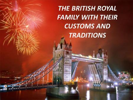 THE BRITISH ROYAL FAMILY WITH THEIR CUSTOMS AND TRADITIONS.