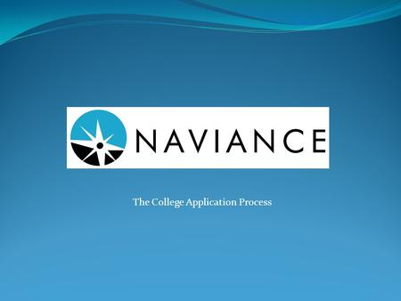 The College Application Process. Welcome to Naviance Understanding The Common App and Apply Texas Matching the Common Application Adding colleges to the.