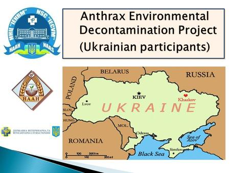 Anthrax Environmental Decontamination Project (Ukrainian participants) Anthrax Environmental Decontamination Project (Ukrainian participants)