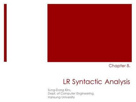 Chapter 8. LR Syntactic Analysis Sung-Dong Kim, Dept. of Computer Engineering, Hansung University.