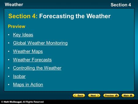 Weather Section 4 Section 4: Forecasting the Weather Preview Key Ideas Global Weather Monitoring Weather Maps Weather Forecasts Controlling the Weather.