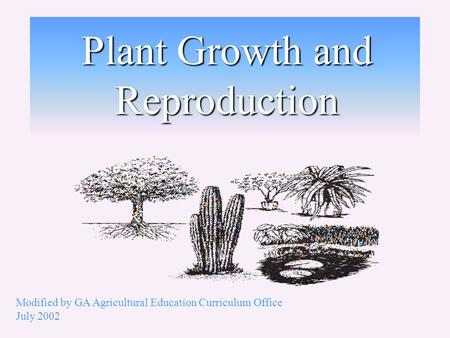 Plant Growth and Reproduction Modified by GA Agricultural Education Curriculum Office July 2002.