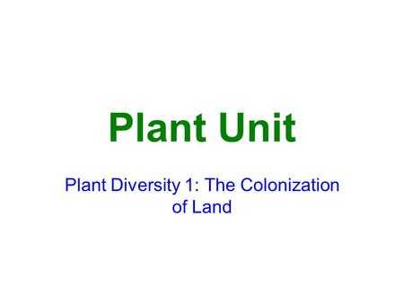 Plant Diversity 1: The Colonization of Land