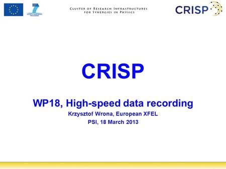 CRISP WP18, High-speed data recording Krzysztof Wrona, European XFEL PSI, 18 March 2013.