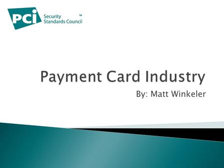 By: Matt Winkeler.  PCI – Payment Card Industry  DSS – Data Security Standard  PAN – Primary Account Number.