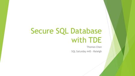 Secure SQL Database with TDE Thomas Chan SQL Saturday 445 - Raleigh.