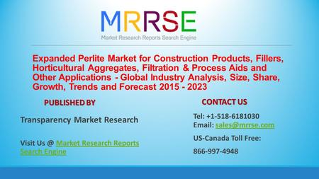 Expanded Perlite Market for Construction Products, Fillers, Horticultural Aggregates, Filtration & Process Aids and Other Applications - Global Industry.