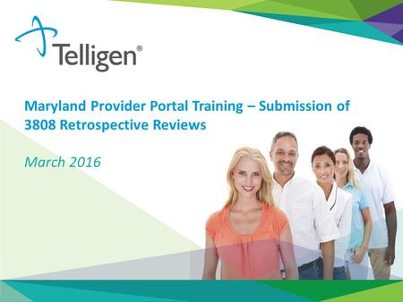 Maryland Provider Portal Training – Submission of 3808 Retrospective Reviews March 2016.