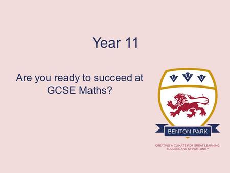 Year 11 Are you ready to succeed at GCSE Maths?.
